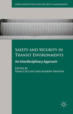 Safety and Security in Transit Environments: An Interdisciplinary Approach - Crime Prevention and Security Management (Hardback)