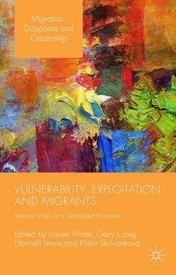 Vulnerability, Exploitation and Migrants: Insecure Work in a Globalised Economy - Migration, Diasporas and Citizenship (Hardback)