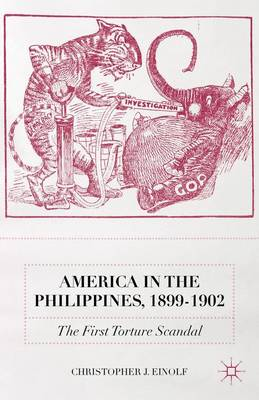 America in the Philippines, 1899-1902: The First Torture Scandal (Hardback)