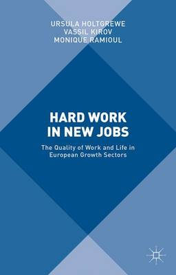 Hard Work in New Jobs: The Quality of Work and Life in European Growth Sectors (Hardback)