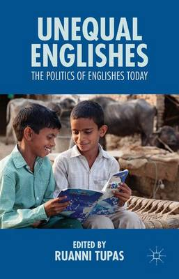 Unequal Englishes: The Politics of Englishes Today (Hardback)