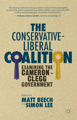 The Conservative-Liberal Coalition: Examining the Cameron-Clegg Government (Hardback)