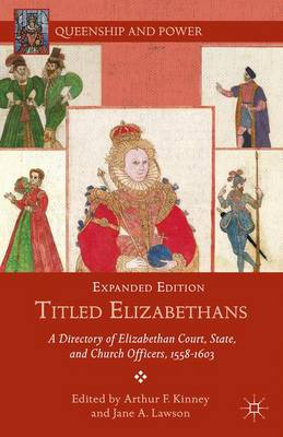 Titled Elizabethans: A Directory of Elizabethan Court, State, and Church Officers, 1558-1603 - Queenship and Power (Hardback)