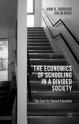 The Economics of Schooling in a Divided Society: The Case for Shared Education (Hardback)