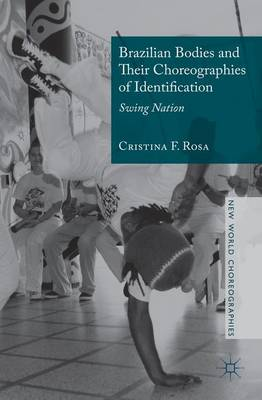 Brazilian Bodies and Their Choreographies of Identification: Swing Nation - New World Choreographies (Hardback)