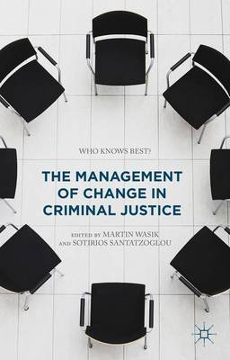 The Management of Change in Criminal Justice: Who Knows Best? (Hardback)