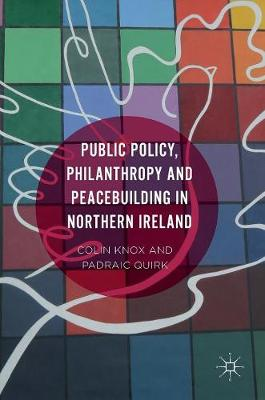 Public Policy, Philanthropy and Peacebuilding in Northern Ireland (Hardback)