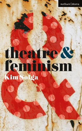 Theatre and Feminism - Theatre And (Paperback)