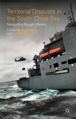 Territorial Disputes in the South China Sea: Navigating Rough Waters (Hardback)
