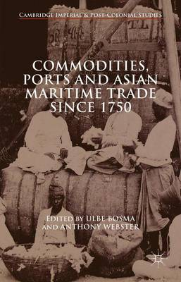 Commodities, Ports and Asian Maritime Trade Since 1750 - Cambridge Imperial and Post-Colonial Studies Series (Hardback)