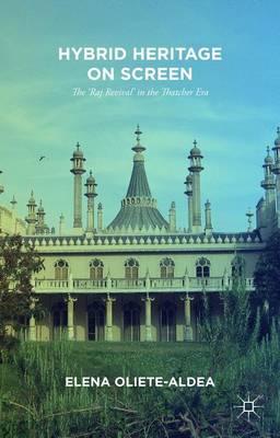 Hybrid Heritage on Screen: The `Raj Revival' in the Thatcher Era (Hardback)