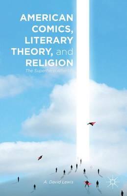 American Comics, Literary Theory, and Religion: The Superhero Afterlife (Hardback)
