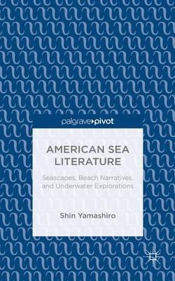 American Sea Literature: Seascapes, Beach Narratives, and Underwater Explorations (Hardback)