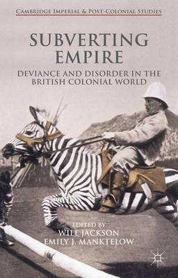 Subverting Empire: Deviance and Disorder in the British Colonial World - Cambridge Imperial and Post-Colonial Studies Series (Hardback)