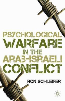 Psychological Warfare in the Arab-Israeli Conflict (Hardback)
