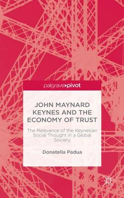 John Maynard Keynes and the Economy of Trust: The Relevance of the Keynesian Social Thought in a Global Society (Hardback)