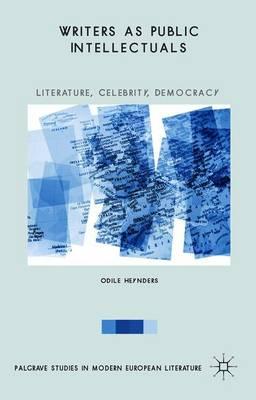 Writers as Public Intellectuals: Literature, Celebrity, Democracy - Palgrave Studies in Modern European Literature (Hardback)