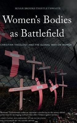 Women's Bodies as Battlefield: Christian Theology and the Global War on Women (Hardback)