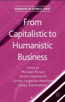 From Capitalistic to Humanistic Business - Humanism in Business Series (Hardback)