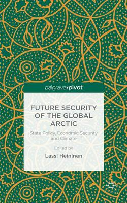 Future Security of the Global Arctic: State Policy, Economic Security and Climate (Hardback)