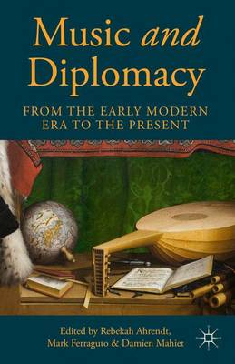 Music and Diplomacy from the Early Modern Era to the Present (Hardback)