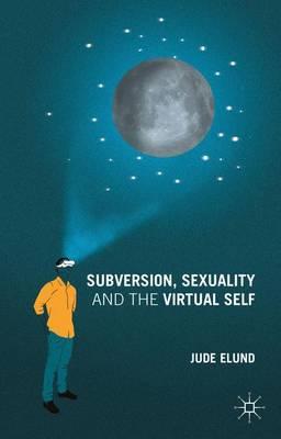 Subversion, Sexuality and the Virtual Self (Hardback)