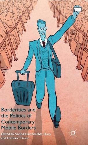 Borderities and the Politics of Contemporary Mobile Borders (Hardback)