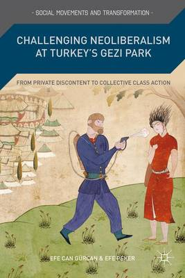Challenging Neoliberalism at Turkey's Gezi Park: From Private Discontent to Collective Class Action - Social Movements and Transformation (Hardback)