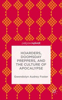 Hoarders, Doomsday Preppers, and the Culture of Apocalypse (Hardback)