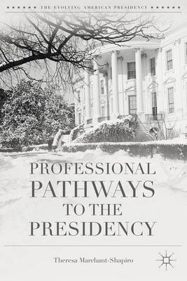 Professional Pathways to the Presidency - The Evolving American Presidency (Hardback)
