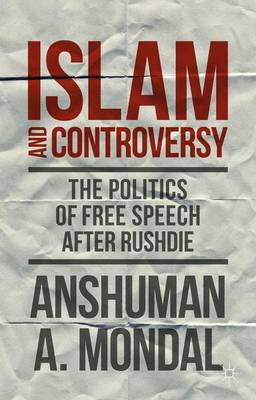 Islam and Controversy: The Politics of Free Speech After Rushdie (Paperback)