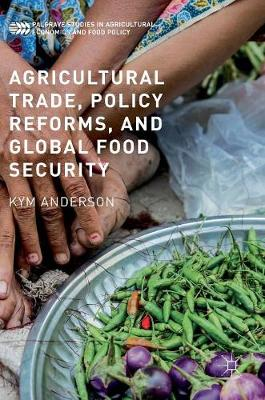 Agricultural Trade, Policy Reforms, and Global Food Security - Palgrave Studies in Agricultural Economics and Food Policy (Hardback)