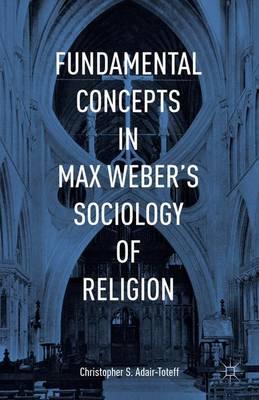 Fundamental Concepts in Max Weber's Sociology of Religion (Hardback)