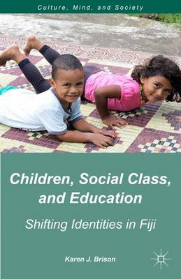 Children, Social Class, and Education: Shifting Identities in Fiji - Culture, Mind, and Society (Hardback)