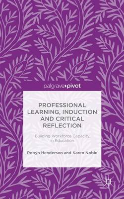 Professional Learning, Induction and Critical Reflection: Building Workforce Capacity in Education (Hardback)