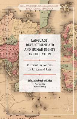 Language, Development Aid and Human Rights in Education: Curriculum Policies in Africa and Asia - Palgrave Studies in Global Citizenship Education and Democracy (Hardback)