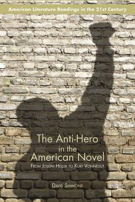 The Anti-Hero in the American Novel: From Joseph Heller to Kurt Vonnegut - American Literature Readings in the 21st Century (Paperback)