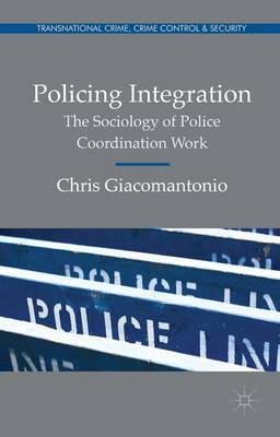Policing Integration: The Sociology of Police Coordination Work - Transnational Crime, Crime Control and Security (Hardback)