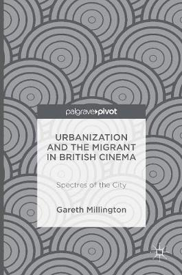Urbanization and the Migrant in British Cinema: Spectres of the City (Hardback)