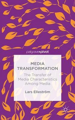 Media Transformation: The Transfer of Media Characteristics among Media (Hardback)