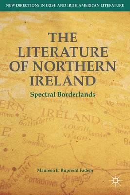 The Literature of Northern Ireland: Spectral Borderlands - New Directions in Irish and Irish American Literature (Hardback)