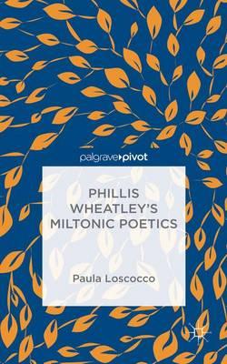 Phillis Wheatley's Miltonic Poetics (Hardback)
