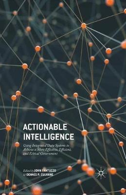 Actionable Intelligence: Using Integrated Data Systems to Achieve a More Effective, Efficient, and Ethical Government (Hardback)