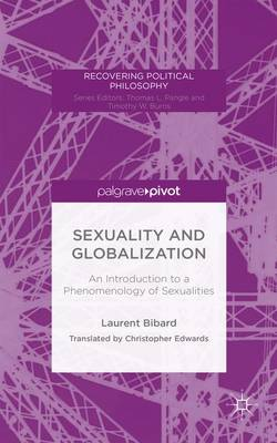 Sexuality and Globalization: An Introduction to a Phenomenology of Sexualities - Recovering Political Philosophy (Hardback)