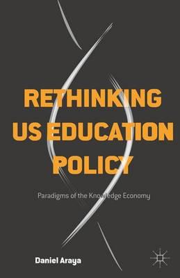 Rethinking US Education Policy: Paradigms of the Knowledge Economy (Hardback)