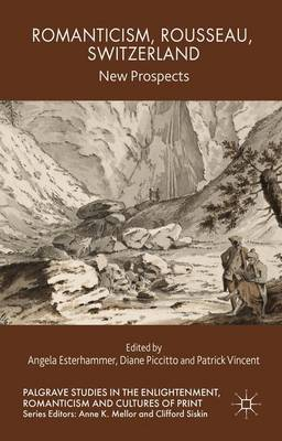 Romanticism, Rousseau, Switzerland: New Prospects - Palgrave Studies in the Enlightenment, Romanticism and Cultures of Print (Hardback)