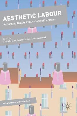 Aesthetic Labour: Rethinking Beauty Politics in Neoliberalism - Dynamics of Virtual Work (Hardback)