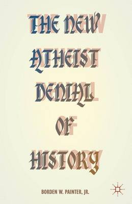 The New Atheist Denial of History (Hardback)