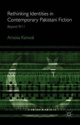 Rethinking Identities in Contemporary Pakistani Fiction: Beyond 9/11 (Hardback)