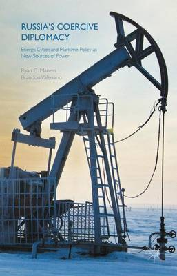 Russia's Coercive Diplomacy: Energy, Cyber, and Maritime Policy as New Sources of Power (Hardback)